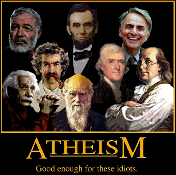 Atheism, good enough for these idiots. Written by Monicks on April 20,